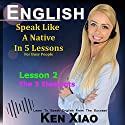 English: Speak English Like a Native in 5 Lessons for Busy People, Lesson 2: The 3 Elements Audiobook by Ken Xiao Narrated by Ken Xiao
