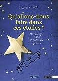 echange, troc Jacques Arnould - Qu'allons-nous faire dans ces étoiles ? : De l'éthique dans la conquête spatiale
