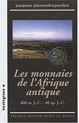 Les monnaies de l'Afrique antique : 400 av. J.-C - 40 ap. J.C. par Jacques Alexandropoulos
