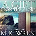 A Gift Upon the Shore Audiobook by M. K. Wren Narrated by Gabra Zackman