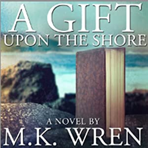 A Gift Upon the Shore | [M. K. Wren]
