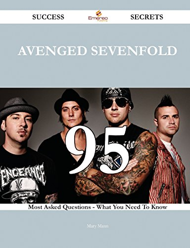 Avenged Sevenfold 95 Success Secrets - 95 Most Asked Questions on Avenged Sevenfold - What You Need to Know