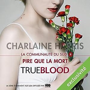 Pire que la mort (La communauté du Sud 8)   Livre audio Auteur(s) : Charlaine Harris Narrateur(s) : Bénédicte Charton