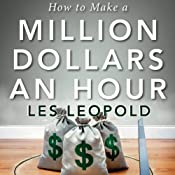 How to Make a Million Dollars an Hour | [Les Leopold]