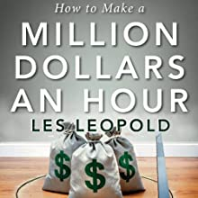 How to Make a Million Dollars an Hour (       UNABRIDGED) by Les Leopold Narrated by Oliver Wyman