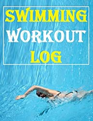 Swimming Workout Log: Keep Record of Progress in This Swimming Workout Log