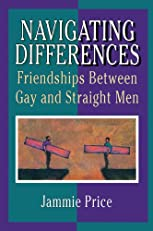 Navigating Differences: Friendships Between Gay and Straight Men (Haworth Gay & Lesbian Studies)
