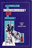 img - for Alcoholism or drunkenness?: Sin or disease Compiled & Edited by J.M.Resh book / textbook / text book