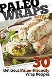 Paleo Wraps: 30 Delicious Paleo-Friendly Wrap Recipes