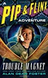 Trouble Magnet: A Pip & Flinx Adventure