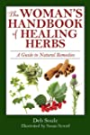 The Woman's Handbook of Healing Herbs...