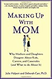 img - for Making Up with Mom: Why Mothers and Daughters Disagree About Kids, Careers, and Casseroles (and What to Do About It) book / textbook / text book