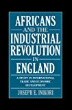 Africans and the Industrial Revolution in England: A Study in International Trade and Economic Development (0521811937) by Joseph E. Inikori