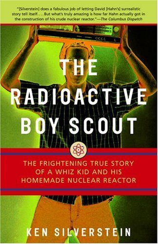The Radioactive Boy Scout: The Frightening True Story of...