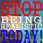 Stop Being Realistic Today! | Richard Powers