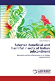 """Book on harmful and beneficial insects provides data on the  11   insects and one mite species from the Indian subcontinent. Opening chapter titled """"Invasive pests of agricultural importance in India and their management through classical biological ..."""