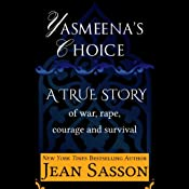 Yasmeena's Choice: A True Story of War, Rape, Courage and Survival | [Jean Sasson]