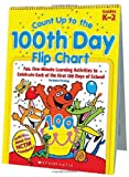 Count Up to the 100th Day Flip Chart: Fun, Five-Minute Learning Activities to Celebrate Each of the First 100 Days of School