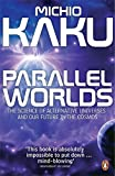 Parallel Worlds: The Science of Alternative Universes and Our Future in the Cosmos (0141014636) by Kaku, Michio