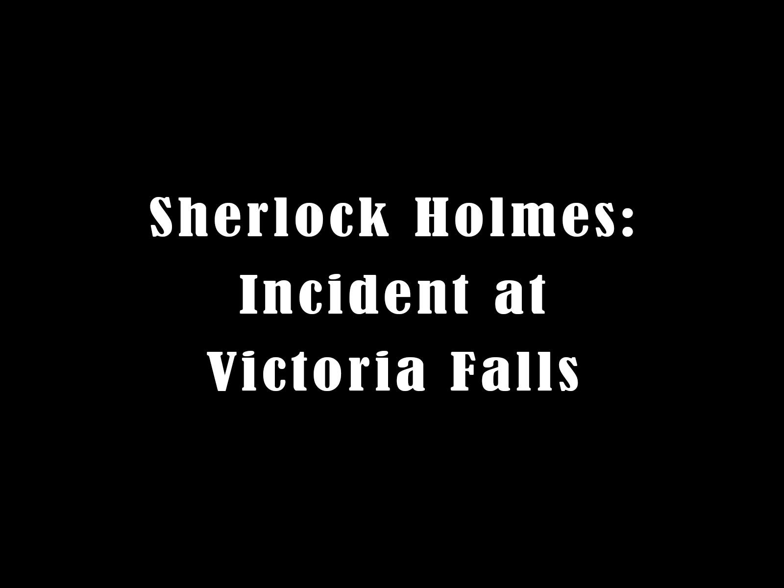 Sherlock Holmes: Incident at Victoria Falls on Amazon Prime Instant Video UK