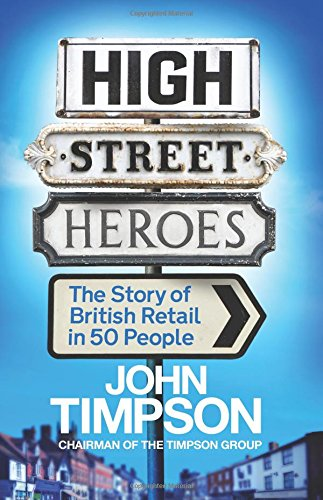 high-street-heroes-the-story-of-british-retail-in-50-people