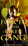 Forced by the Biker Gang (Motorcycle Club Erotica, Forced, Rough)
