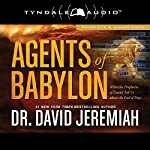 Agents of Babylon: What the Prophecies of Daniel Tell Us About the End of Days | David Jeremiah