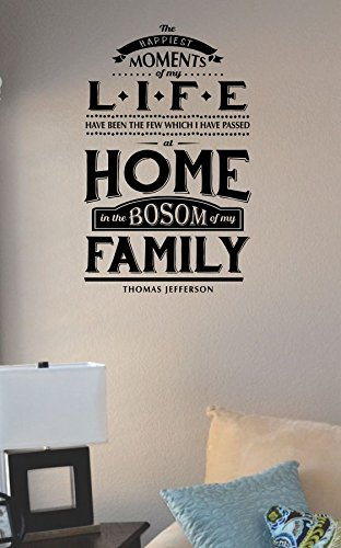 The Happiest Moments Of My Life Have Been The Few Which I Have Passed At Home In The Bosom Of My Family Vinyl Wall Art Decal Sticker front-987743