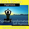 Spiritual Transformation Hypnosis: Higher Self Meditation, Spirit Guide, Hypnosis Self Help, Binaural Beats Nlp Speech by  Erick Brown Hypnosis Narrated by  Erick Brown Hypnosis