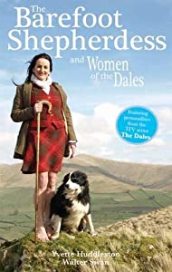 The Barefoot Shepherdess: and Women of the Dales