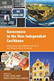 img - for Governance in the Non-Independent Caribbean: Challenges and Opportunities in the Twenty-first Century book / textbook / text book