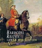 Barockes Reiten nach F.R. de la Gueriniere: Die Reitkunst - Über die Ausbildung des Pferdes (Cadmos Pferdebuch)