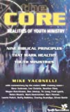 The Core Realities of Youth Ministry: Nine Biblical Principles That Mark Healthy Youth Ministries (0310255139) by Yaconelli, Mike
