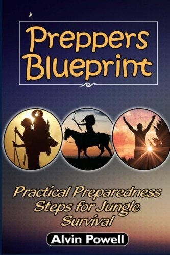 Preppers Blueprint: Practical Preparedness Steps for Jungle Survival (Preppers Blueprint, Preppers Blueprint books, Survival Blueprint)