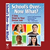 Schools Over - Now What?