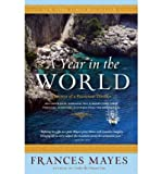 [ A Year in the World: Journeys of a Passionate Traveller [ A YEAR IN THE WORLD: JOURNEYS OF A PASSIONATE TRAVELLER ] By Mayes, Frances ( Author )Mar-13-2007 Paperback