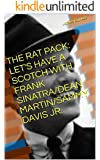 THE RAT PACK: LET'S HAVE A SCOTCH WITH FRANK SINATRA/DEAN MARTIN/SAMMY DAVIS JR. (English Edition)