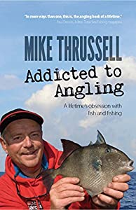 Addicted to Angling: A Lifetime's Obsession with Fish and Fishing by Peridot Press