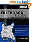 Guitar Fretboard Fluency: The Creativ...
