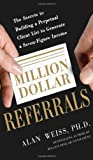 Million Dollar Referrals: The Secrets to Building a Perpetual Client List to Generate a Seven-Figure