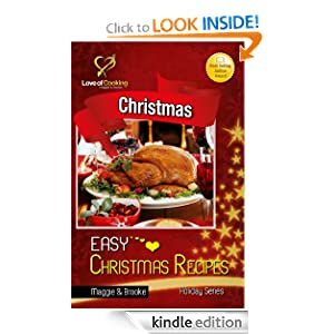 Easy Christmas Recipes: 25 Delicious Christmas Dishes For The Whole Family (Love Of Cooking Holiday Series)