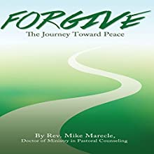 Forgive: The Journey Toward Peace (       UNABRIDGED) by Rev. Mike Marecle Narrated by Dan Culhane