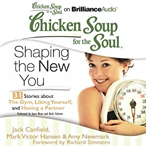 Chicken Soup for the Soul: Shaping the New You - 31 Stories about the Gym, Liking Yourself, and Having a Partner | [Jack Canfield, Mark Victor Hansen, Amy Newmark, Richard Simmons (foreword)]