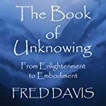 The Book of Unknowing: From Enlightenment to Embodiment | Fred Davis