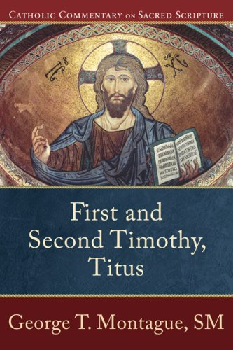 First and Second Timothy, Titus (Catholic Commentary on Sacred Scripture), GEORGE T. MONTAGUE