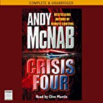 Crisis Four (       UNABRIDGED) by Andy McNab Narrated by Clive Mantle
