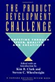 The Product Development Challenge: Competing Through Speed, Quality, and Creativity