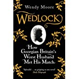 Wedlock: How Georgian Britain's Worst Husband Met His Matchby Wendy Moore