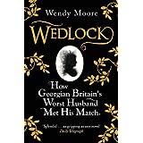 Wedlock: How Georgian Britain's Worst Husband Met His Matchby Wendy Moore