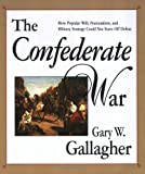 The Confederate War (0674160568) by Gallagher, Gary W.